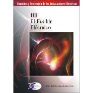 MANIOBRA Y PRTOECCION DE LAS INSTALACIONES ELECTRICAS - TOMO 3:  EL FUSIBLE ELECTRICO