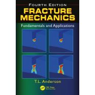 FRACTURE MECHANICS:  FUNDAMENTALS AND APPLICATIONS- Fourth Edition