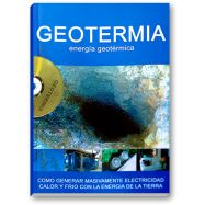 GEOTERMIA. Cómo generar masivamente electricidad. Calor y frío con la energía de la tierra (Incluye CD con Software de Cálculo)