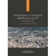 URBANISMO Y VIVIENDA OBRERA EN ALCOY. Siglos XIX y XX