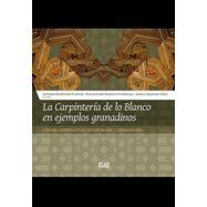 LA CARPINTERÍA DE LO BLANCO EN EJEMPLOS GRANADINOS: LÓGICAS CONSTRUCTIVAS, CONSERVACIÓN Y RESTAURACIÓN