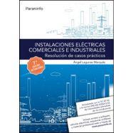 INSTALACIONES ELECTRICAS COMERCIALES E INDUSTRIALES. Resolución de Casos Prácticos - 7ª Edicición