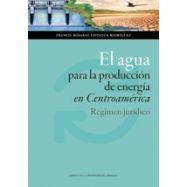 EL AGUA PARA LA PRODUCCION DE ENERGIA EN CENTROAMERICA.  Régimen Jurídico