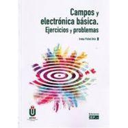 CAMPOS Y ELECTRONICA BASICA. Ejercicios y Problemas