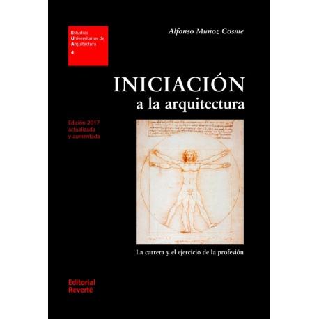 INICIACION A LA ARQUITECTURA. La Carrera y el Ejercicio de la Profesión (4ª edición 2017 actualizada y aumentada)