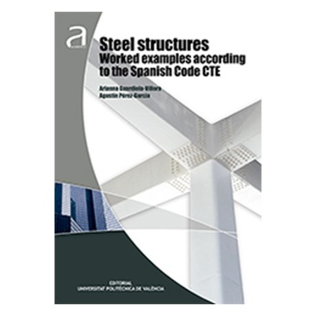 STEEL STRUCTURES WORKED EXAMPLES ACCORDING TO THE SPANISH CODE CTE