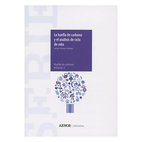 LA HUELLA DEL CARBONO Y EL ANALISIS DE CICLO DE VIDA, Serie Huella del Carbono Volumen 5