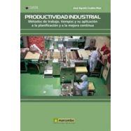 PRODUCTIVIDAD INDUSTRIAL. Métodos de Trabajo , tiempos y su aplicación a la planificación y a la mejora continua