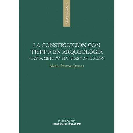 LA CONSTRUCCION CON TIERRA EN ARQUEOLOGIA. Teoría, Métodos, Técnica y Aplicación