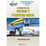 PROYECTOS DE INGENIERIA. Libro 8 . CINCO PROYECTOS DE GRÚAS Y PUENTES-GRÚA