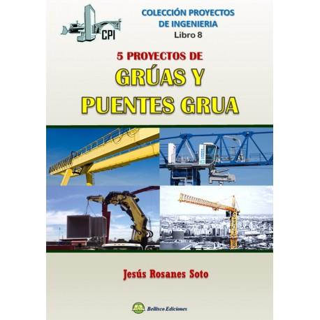 PROYECTOS DE INGENIERIA. Libro 8 . CINCO PRYOECTOS DE GRÚAS Y PUENTES-GRÚA