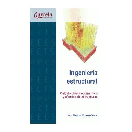 INGENIERIA ESTRUCTURAL. CALCULO PLASTICO, DINAMICO Y SISMICO DE ESTRUCTURAS