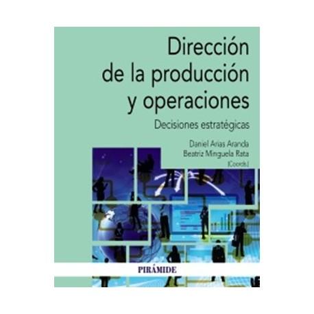 DIRECCION DE LA PRODUCCION Y OPERACIONES. Decisiones Estratégicas