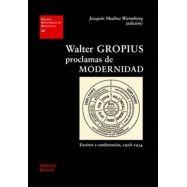WALTER GROPIUS. PROCLAMAS DE MODERNIDAD. Escritos Y Conferencias, 1908-1934