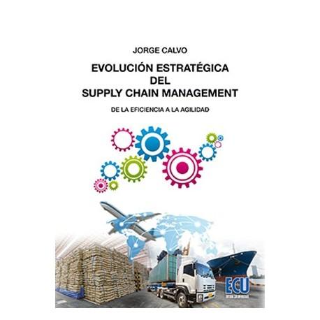 EVOLUCIÓN ESTRATÉGICA DEL SUPPLY CHAIN MANAGEMENT: Desde la Eficiencia a la Agilidad