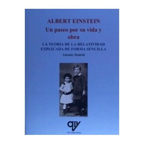 ALBERT EINSTEIN: UN PASEO POR SU VIDA Y SU OBRA. LA TEORIA DE LA RELATIVIDAD EXPLICADA DE FORMA SENCILLA