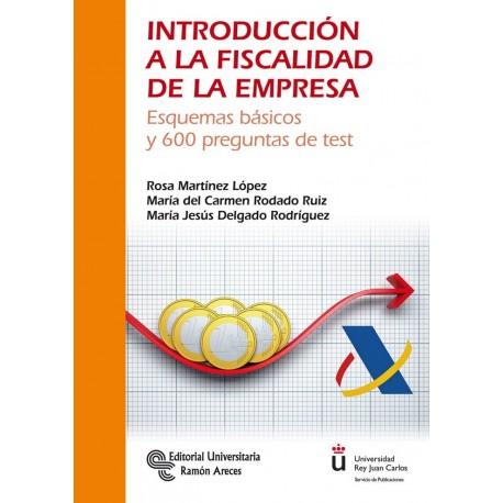 INTRODUCCION A LA FISCALIDAD DE LA EMPRESA. esquemas Básicos y 600 preguntas tipo Test