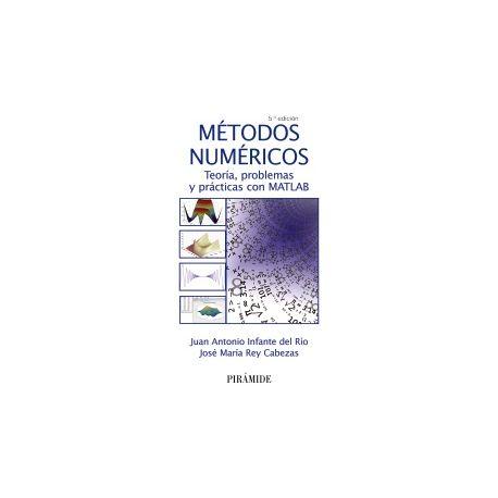 METODOS NUMERICOS. Teoría, problemas y prácticas con MATLAB - 5ª Edicicón