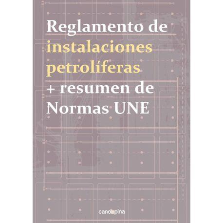 REGLAMENTO DE INSTALACIONES PETROLÍFERAS + RESUMEN DE NORMAS UNE