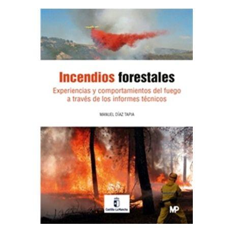 INCENDIOS FORETALES. Experiencias y Comportamientos del fuego a través de los Informes Técnicos.