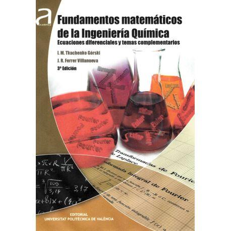 FUNDAMENTOS MATEMÁTICOS DE LA INGENIERÍA QUÍMICA. ECUACIONES DIFERENCIALES Y TEMAS COMPLEMENTARIOS - 3ª Edición