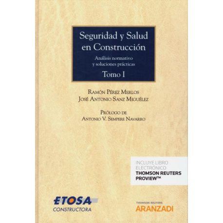SEGURIDAD Y SALUD EN CONSTRUCCION TOMO I Y II. Análisis normativo y Soluciones Prácticas.
