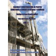 CALCULO Y CONSTRUCCION DE PILOTES SOMETIDOS A CARGAS ESTATICAS Y SISMICAS (Incluye Terrenos Licuefactables)- Tomo II