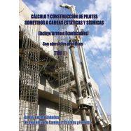 CALCULO Y CONSTRUCCION DE PILOTES SOMETIDOS A CARGAS ESTATICAS Y SISMICAS (Incluye Terrenos Licuefactables)- O:C. 2 Tomos