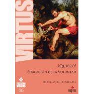 ¡QUIERO!. EDUCACION EN LA VOLUNTAD. Colección Virtus 16