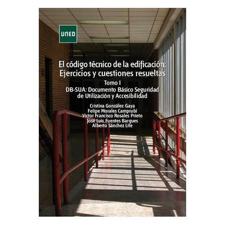 EL CÓDIGO TÉCNICO DE LA EDIFICACIÓN: EJERCICIOS Y CUESTIONES RESUELTAS. TOMO I. DB-SUA