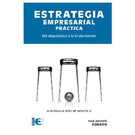 ESTRATEGIA EMPRESARIAL PRACTICA. Del diagnósitco a la Implantación