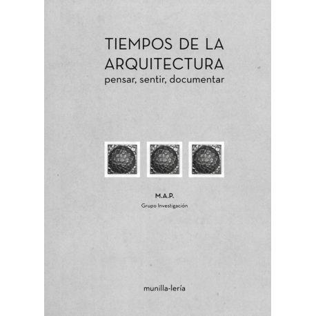 TIEMPOS DE LA ARQUITECTURA. Pensar, Sentir, Documentar