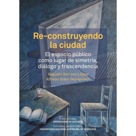 RE-CONSTRUYENDO LA CIUDAD. El espacio público como lugar de simetría, diálogo y transcendencia