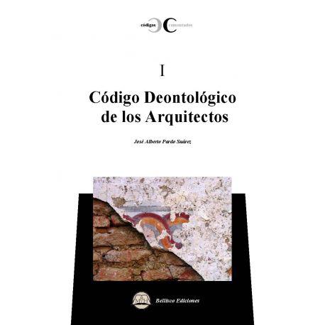 CODIGO DEONTOLOGICO DE LOS ARQUITECTOS. Códigos Comentados I