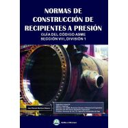 NORMAS DE CONSTRUCCION DE RECIPIENTES A PRESION. Guía del Código ASME. Sección VIII. División 1