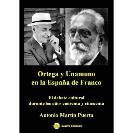 ORTEGA Y UNAMUNO EN LA ESPAÑA DE FRANCO. El debate cultural durante los años cuarenta y cincuenta