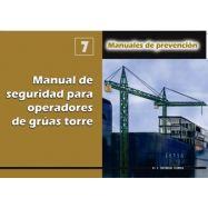 MANUAL DE SEGURIDAD PARA OPERADORES DE GRÚAS TORRE (Manual dfe Prevención Nº 7)