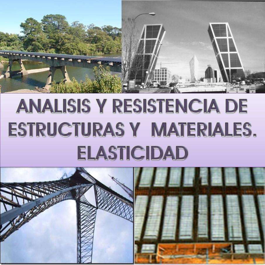 Análisis de estructuras, resistencia de materiales, elasticidad, cálculo matricial